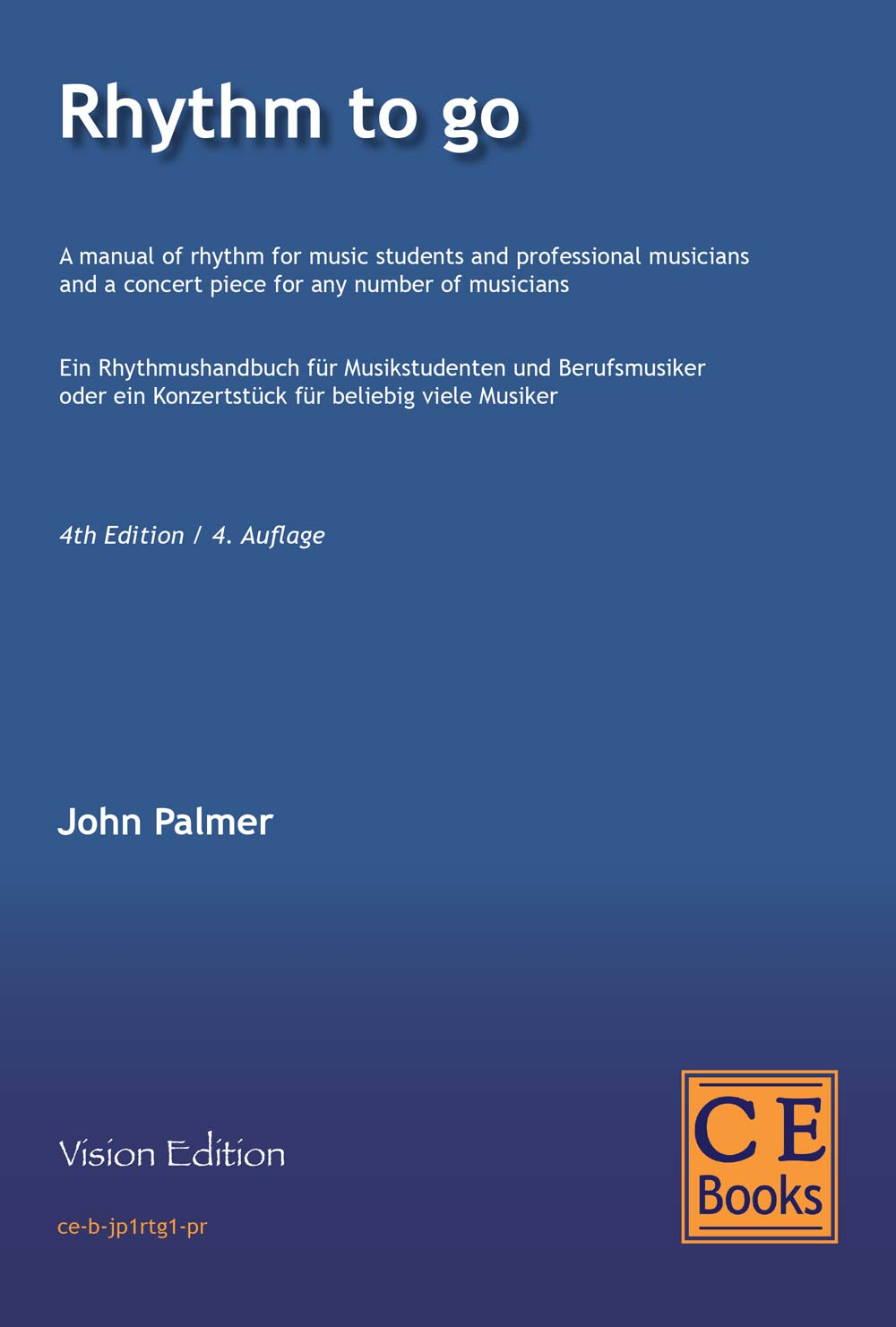 Rhythm to go A manual of rhythm for music students and professional musicians and a concert piece for any number of musicians John Palmer Fourth Edition